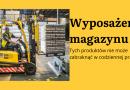 Wyposażenie magazynu – tych produktów nie może zabraknąć w magazynie